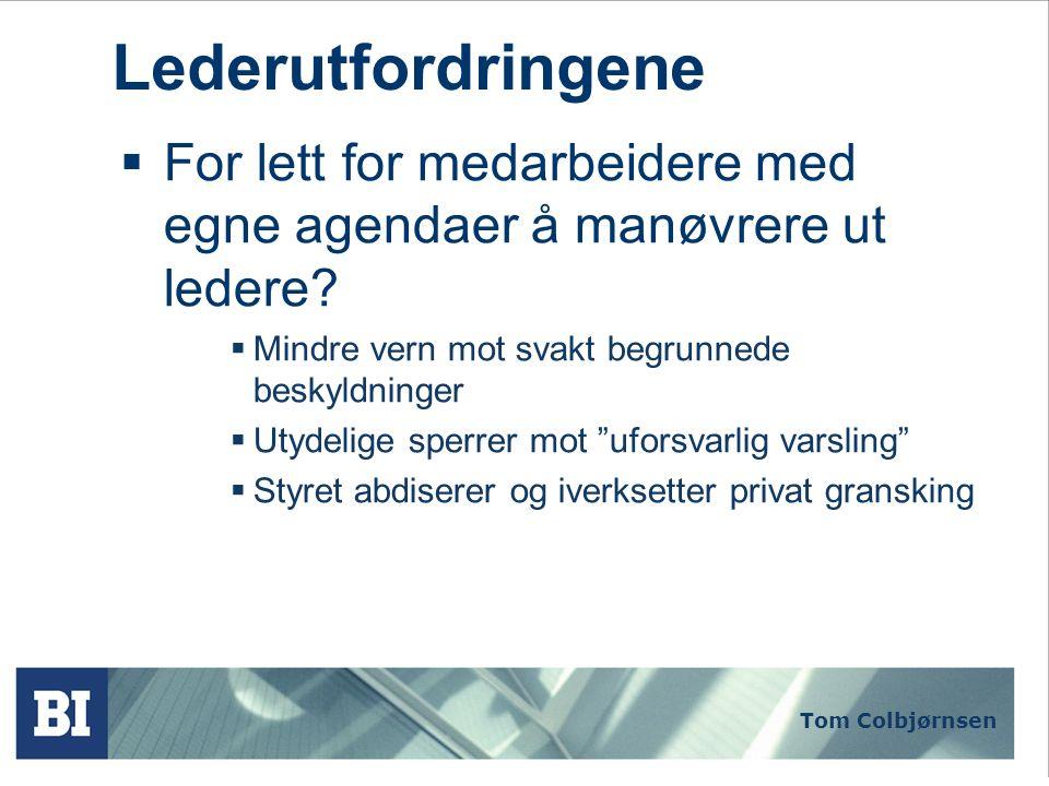 Tom Colbjørnsen Lederutfordringene  For lett for medarbeidere med egne agendaer å manøvrere ut ledere?  Mindre vern mot svakt begrunnede beskyldning