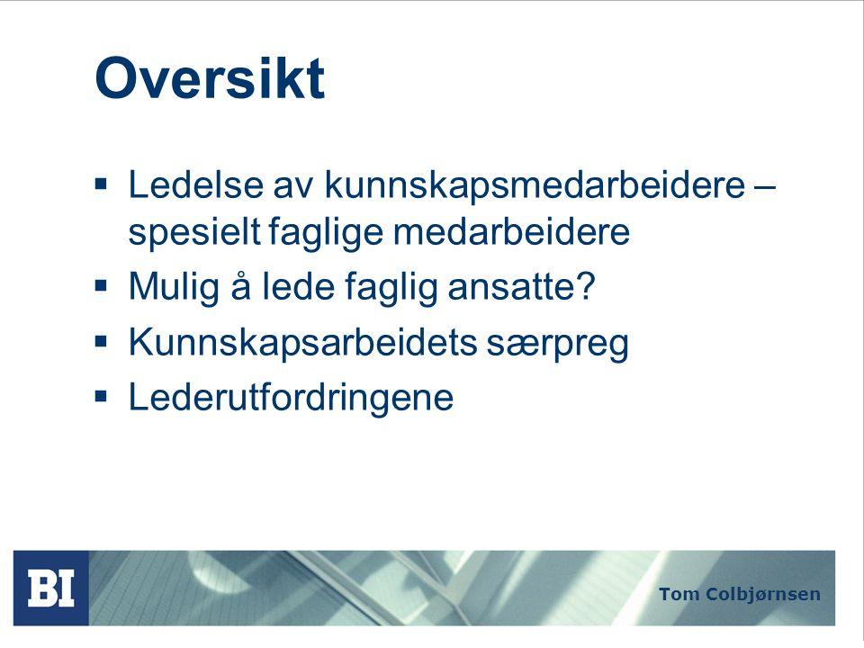 Tom Colbjørnsen Lederutfordringene  For lett for medarbeidere med egne agendaer å manøvrere ut ledere.