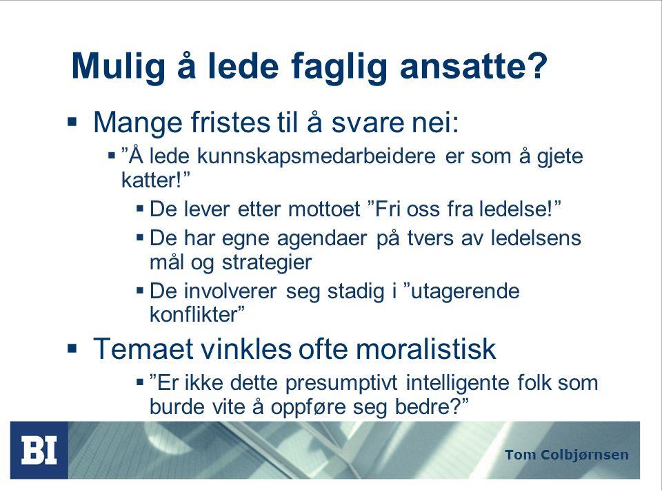 """Tom Colbjørnsen Mulig å lede faglig ansatte?  Mange fristes til å svare nei:  """"Å lede kunnskapsmedarbeidere er som å gjete katter!""""  De lever etter"""