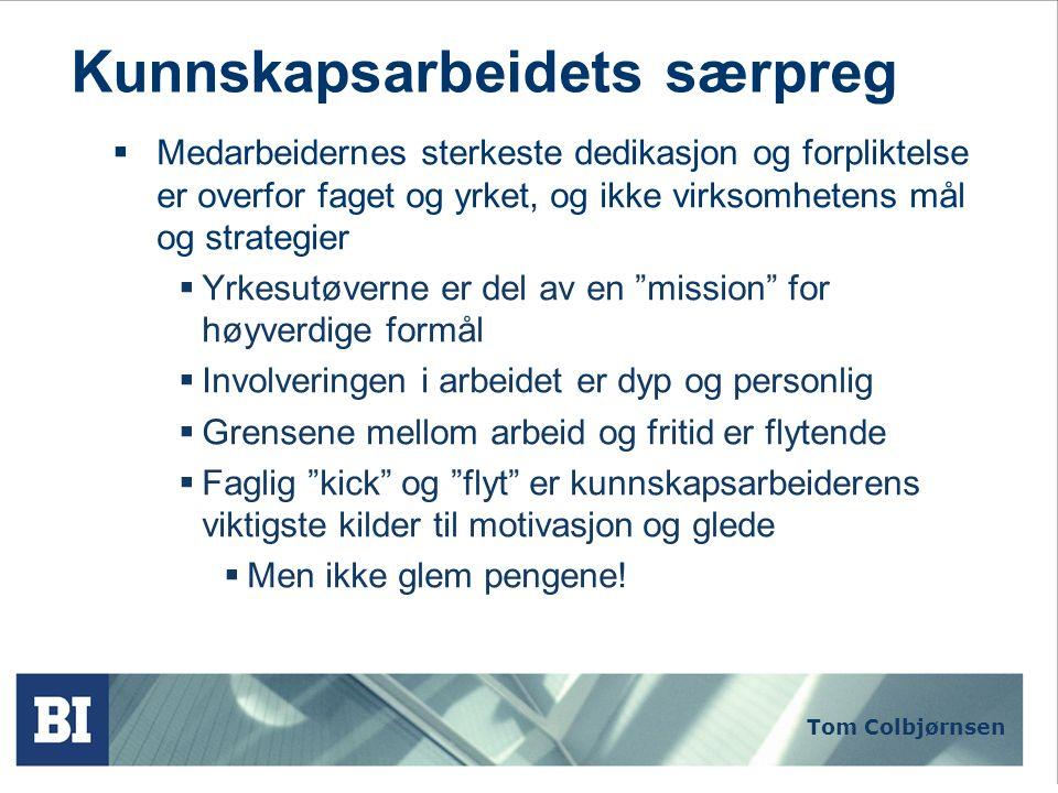 Tom Colbjørnsen Kunnskapsarbeidets særpreg  Medarbeidernes sterkeste dedikasjon og forpliktelse er overfor faget og yrket, og ikke virksomhetens mål