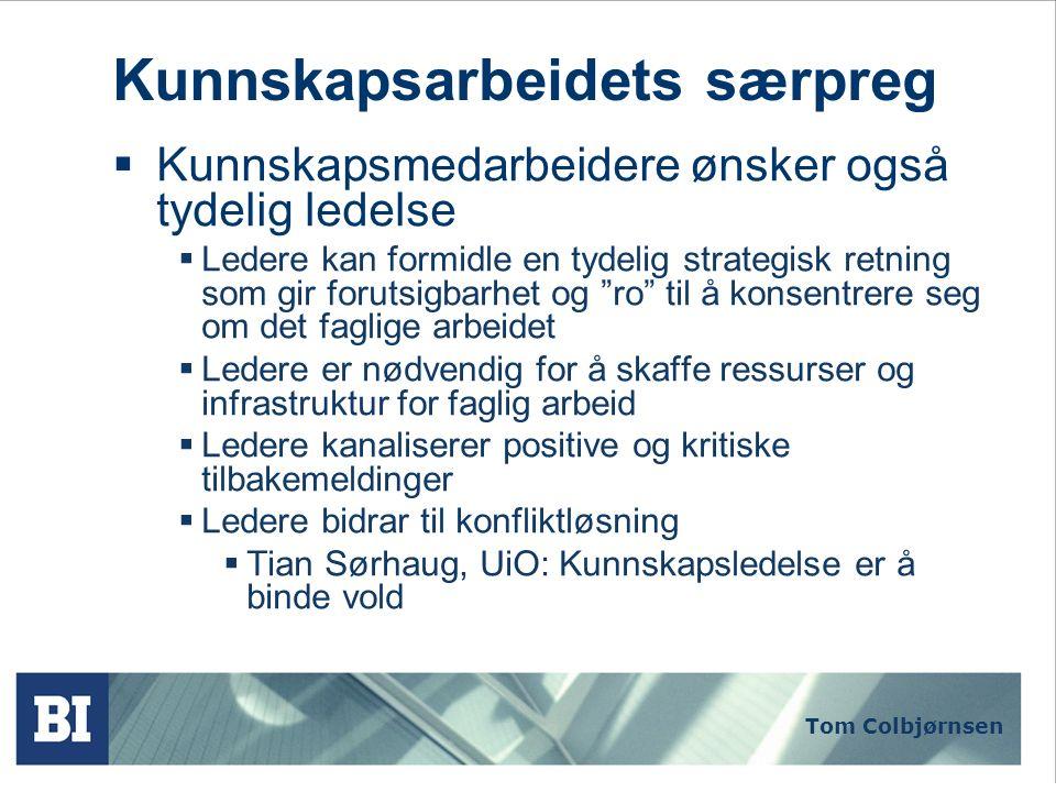Tom Colbjørnsen Kunnskapsarbeidets særpreg  Kunnskapsmedarbeidere ønsker også tydelig ledelse  Ledere kan formidle en tydelig strategisk retning som