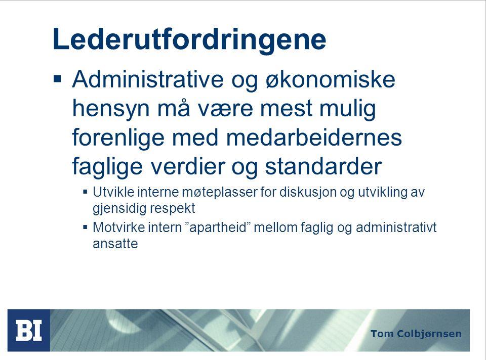 Tom Colbjørnsen Lederutfordringene  Administrative og økonomiske hensyn må være mest mulig forenlige med medarbeidernes faglige verdier og standarder