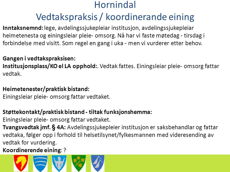 Hornindal Vedtakspraksis / koordinerande eining Inntaksnemnd: lege, avdelingssjukepleiar institusjon, avdelingssjukepleiar heimetenesta og einingsleiar pleie- omsorg.