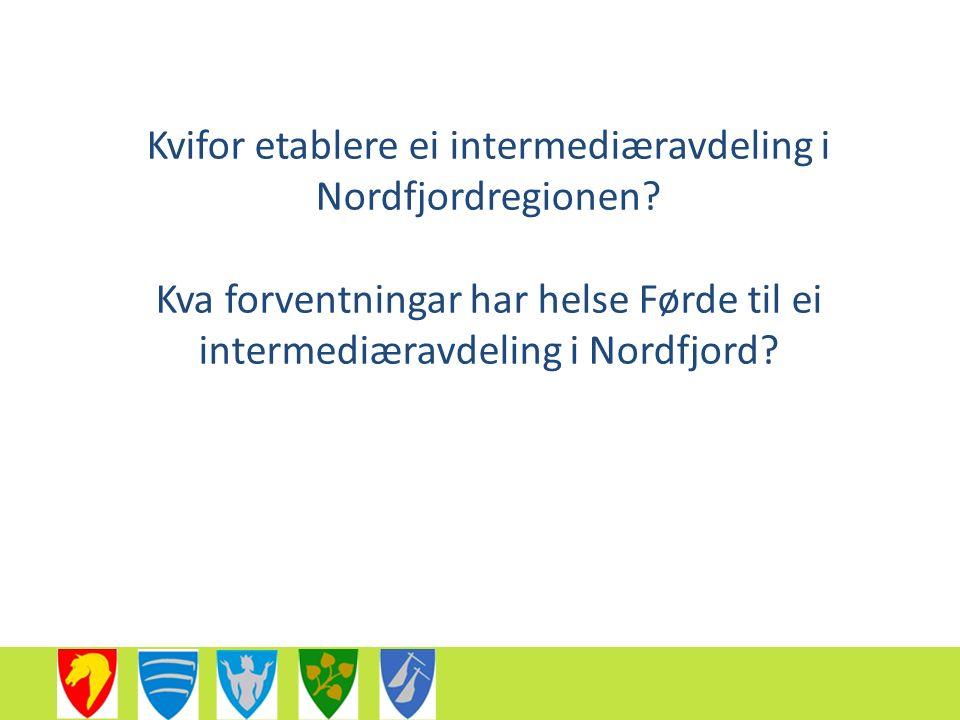 Kvifor etablere ei intermediæravdeling i Nordfjordregionen.