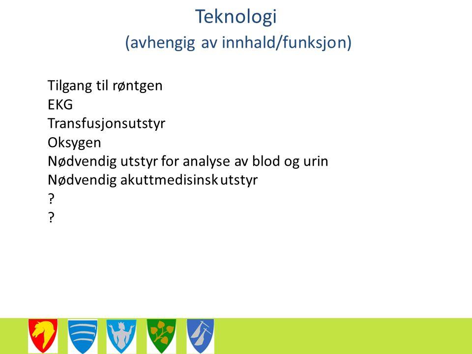 Teknologi (avhengig av innhald/funksjon) Tilgang til røntgen EKG Transfusjonsutstyr Oksygen Nødvendig utstyr for analyse av blod og urin Nødvendig akuttmedisinsk utstyr