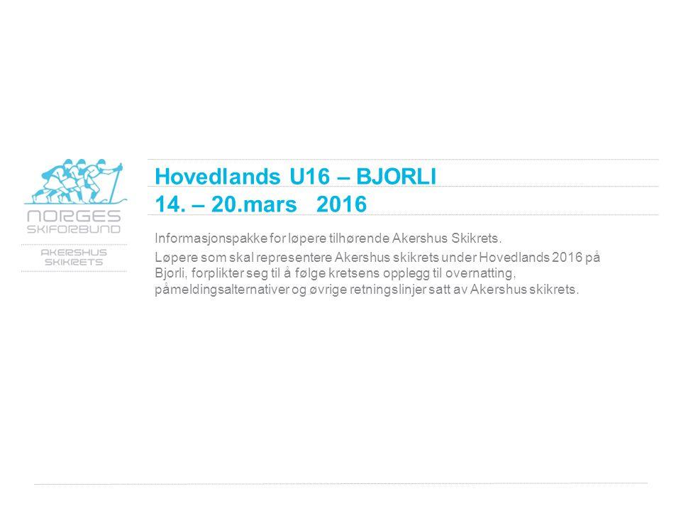 Hovedlands U16 – BJORLI 14. – 20.mars 2016 Informasjonspakke for løpere tilhørende Akershus Skikrets. Løpere som skal representere Akershus skikrets u