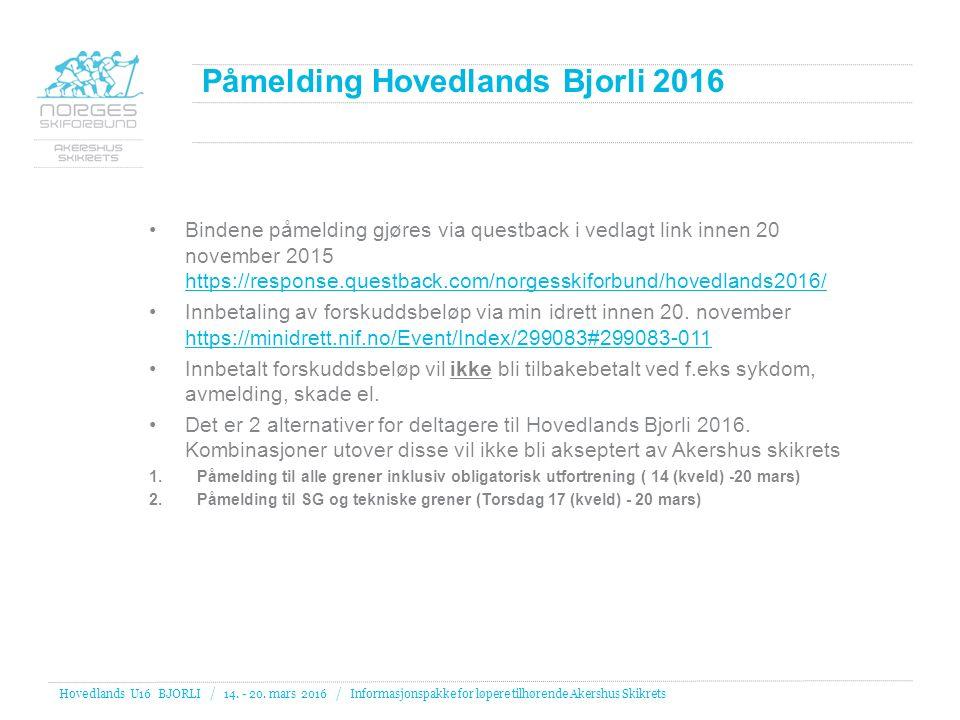 Påmelding Hovedlands Bjorli 2016 Bindene påmelding gjøres via questback i vedlagt link innen 20 november 2015 https://response.questback.com/norgesski