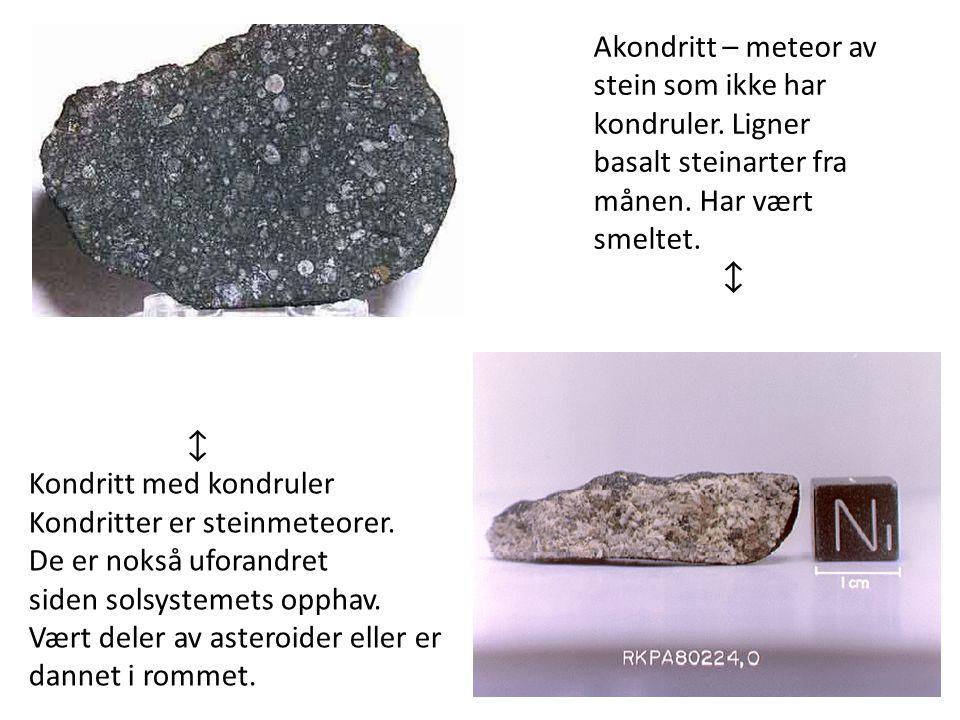 14  Kondritt med kondruler Kondritter er steinmeteorer. De er nokså uforandret siden solsystemets opphav. Vært deler av asteroider eller er dannet i