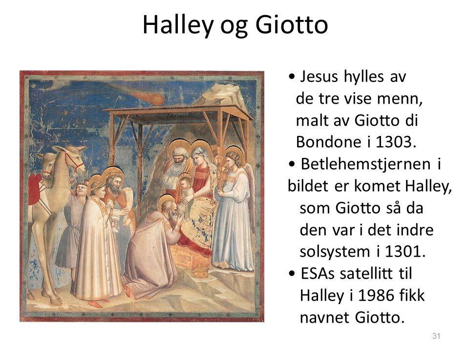31 Halley og Giotto Jesus hylles av de tre vise menn, malt av Giotto di Bondone i 1303. Betlehemstjernen i bildet er komet Halley, som Giotto så da de