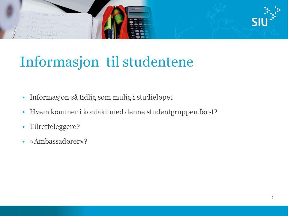7 Informasjon til studentene Informasjon så tidlig som mulig i studieløpet Hvem kommer i kontakt med denne studentgruppen først? Tilretteleggere? «Amb