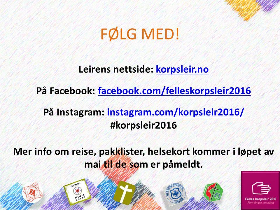 FØLG MED! Leirens nettside: korpsleir.nokorpsleir.no På Facebook: facebook.com/felleskorpsleir2016facebook.com/felleskorpsleir2016 På Instagram: insta