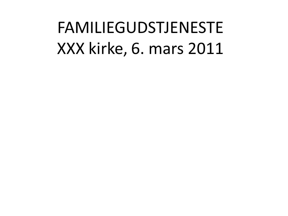 FAMILIEGUDSTJENESTE XXX kirke, 6. mars 2011
