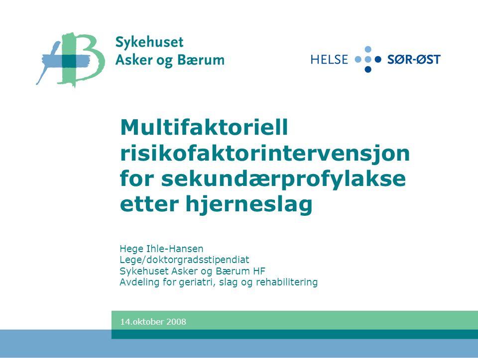 Multifaktoriell risikofaktorintervensjon for sekundærprofylakse etter hjerneslag Hege Ihle-Hansen Lege/doktorgradsstipendiat Sykehuset Asker og Bærum HF Avdeling for geriatri, slag og rehabilitering 14.oktober 2008