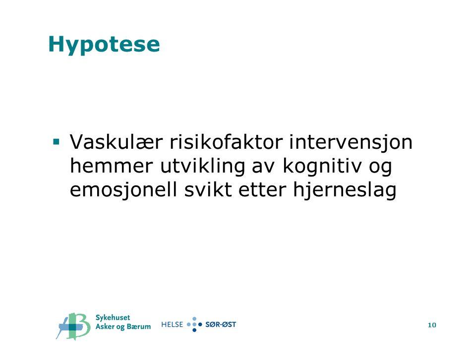 10 Hypotese  Vaskulær risikofaktor intervensjon hemmer utvikling av kognitiv og emosjonell svikt etter hjerneslag