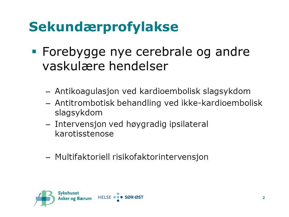 2 Sekundærprofylakse  Forebygge nye cerebrale og andre vaskulære hendelser – Antikoagulasjon ved kardioembolisk slagsykdom – Antitrombotisk behandling ved ikke-kardioembolisk slagsykdom – Intervensjon ved høygradig ipsilateral karotisstenose – Multifaktoriell risikofaktorintervensjon