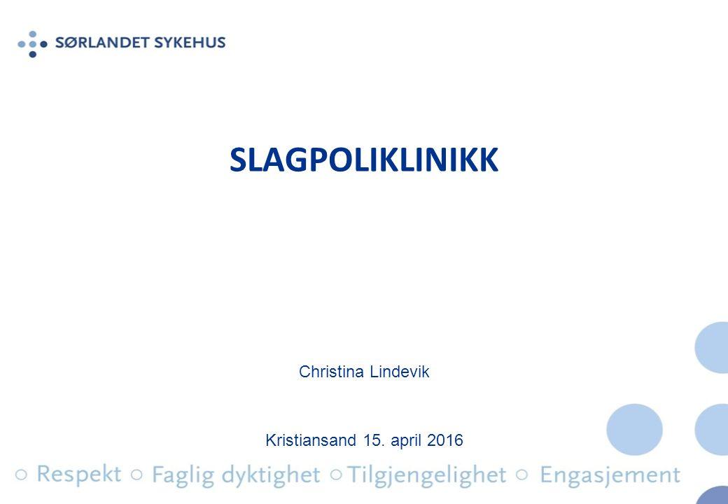 SLAGPOLIKLINIKK Christina Lindevik Kristiansand 15. april 2016