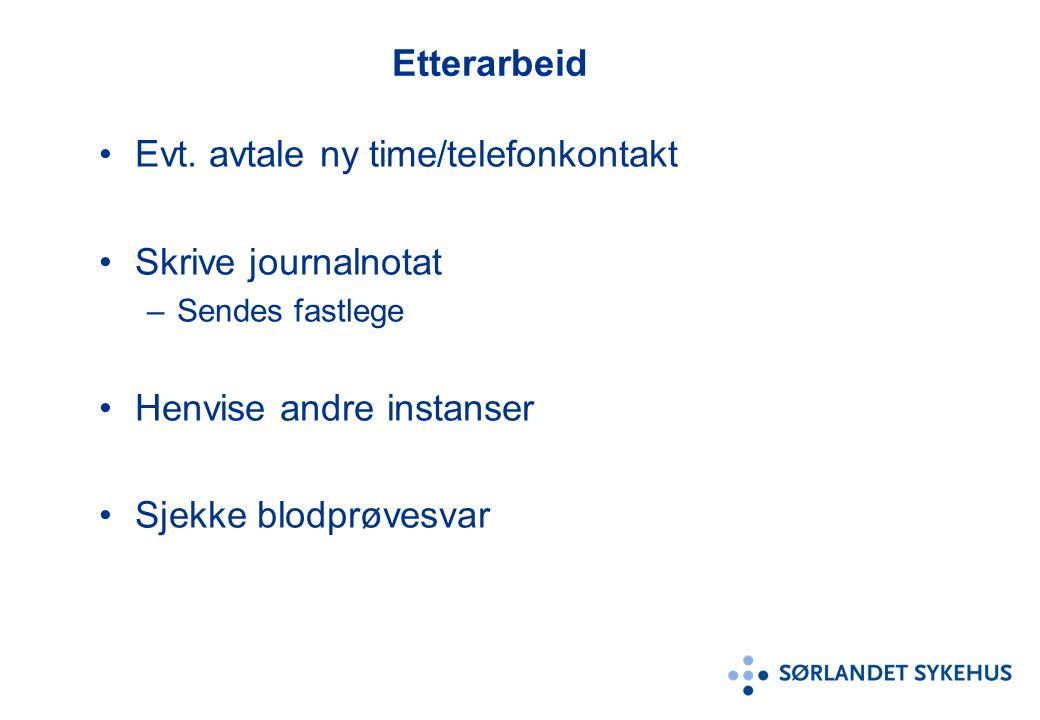 Etterarbeid Evt. avtale ny time/telefonkontakt Skrive journalnotat –Sendes fastlege Henvise andre instanser Sjekke blodprøvesvar