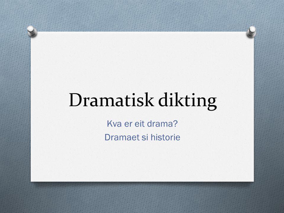 Kva er eit drama.O Drama= handling. O Dramatikar= ein forfattar som skriv eit drama.