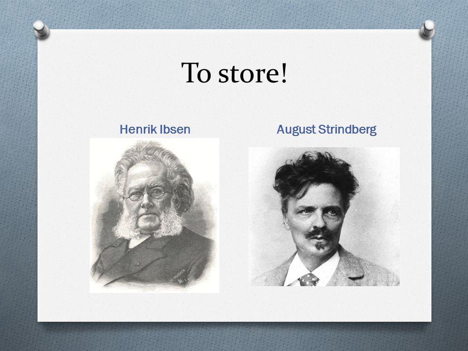 To store! Henrik Ibsen August Strindberg