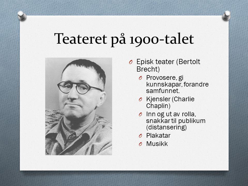 Teateret på 1900-talet O Episk teater (Bertolt Brecht) O Provosere, gi kunnskapar, forandre samfunnet.