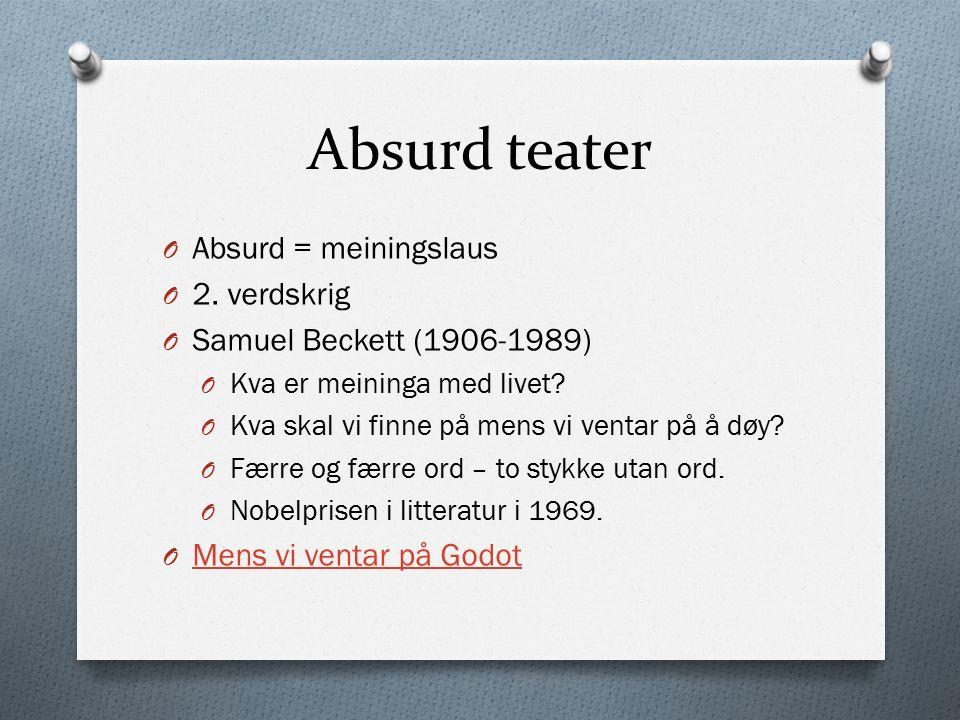 Absurd teater O Absurd = meiningslaus O 2. verdskrig O Samuel Beckett (1906-1989) O Kva er meininga med livet? O Kva skal vi finne på mens vi ventar p