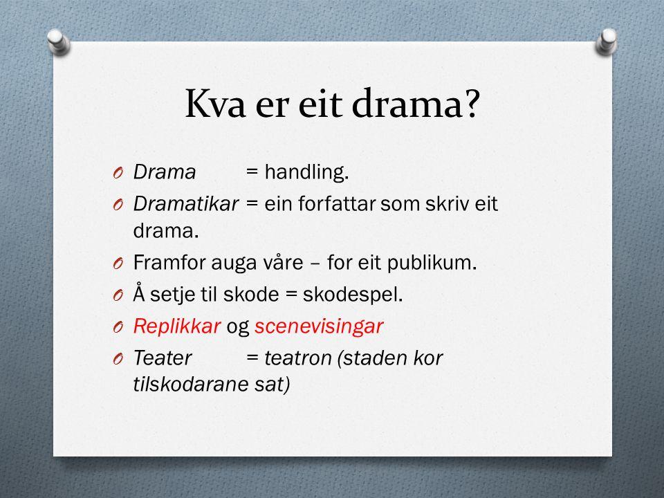 Kva er eit drama? O Drama= handling. O Dramatikar= ein forfattar som skriv eit drama. O Framfor auga våre – for eit publikum. O Å setje til skode = sk