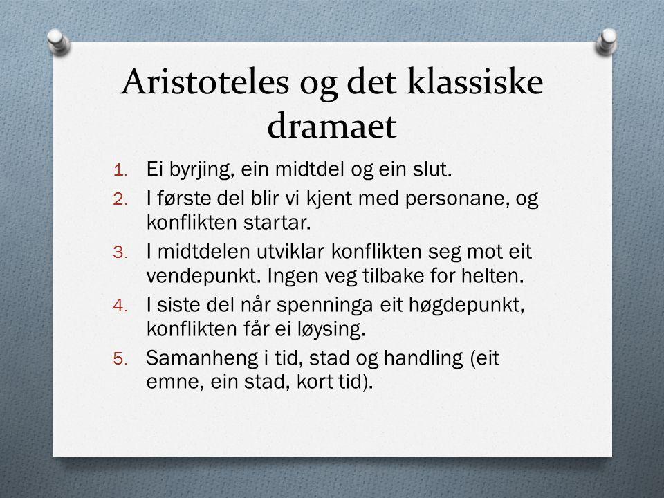Aristoteles og det klassiske dramaet 1. Ei byrjing, ein midtdel og ein slut. 2. I første del blir vi kjent med personane, og konflikten startar. 3. I