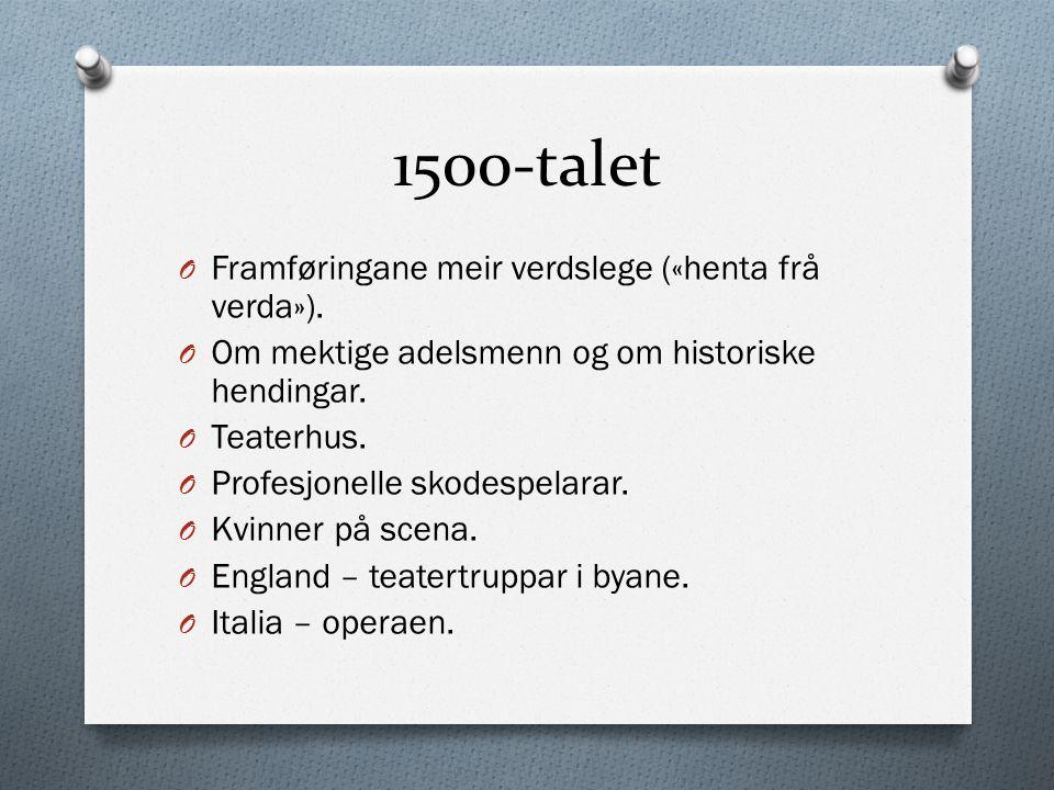 1500-talet O Framføringane meir verdslege («henta frå verda»).