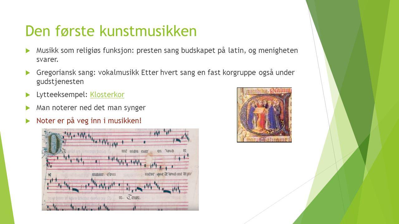 Den første kunstmusikken  Musikk som religiøs funksjon: presten sang budskapet på latin, og menigheten svarer.