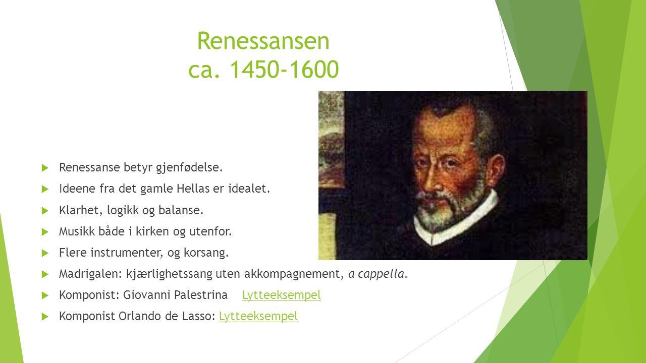 Renessansen ca.1450-1600  Renessanse betyr gjenfødelse.