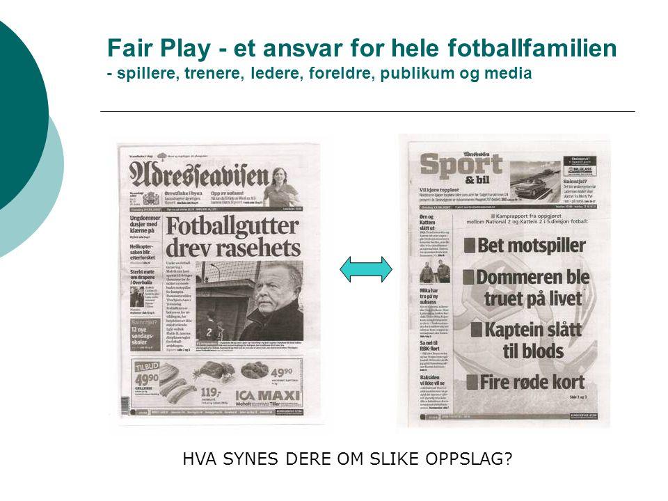 Fair Play - et ansvar for hele fotballfamilien - spillere, trenere, ledere, foreldre, publikum og media HVA SYNES DERE OM SLIKE OPPSLAG?