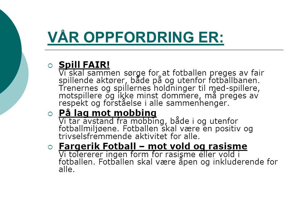 VÅR OPPFORDRING ER:  Spill FAIR! Vi skal sammen sørge for at fotballen preges av fair spillende aktører, både på og utenfor fotballbanen. Trenernes o