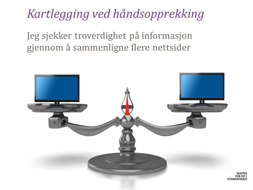 Kartlegging ved håndsopprekking Jeg sjekker troverdighet på informasjon gjennom å sammenligne flere nettsider
