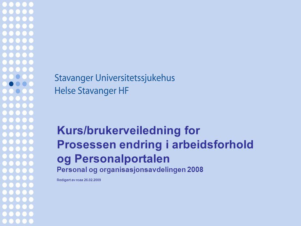 Kurs/brukerveiledning for Prosessen endring i arbeidsforhold og Personalportalen Personal og organisasjonsavdelingen 2008 Redigert av roaa 26.02.2009