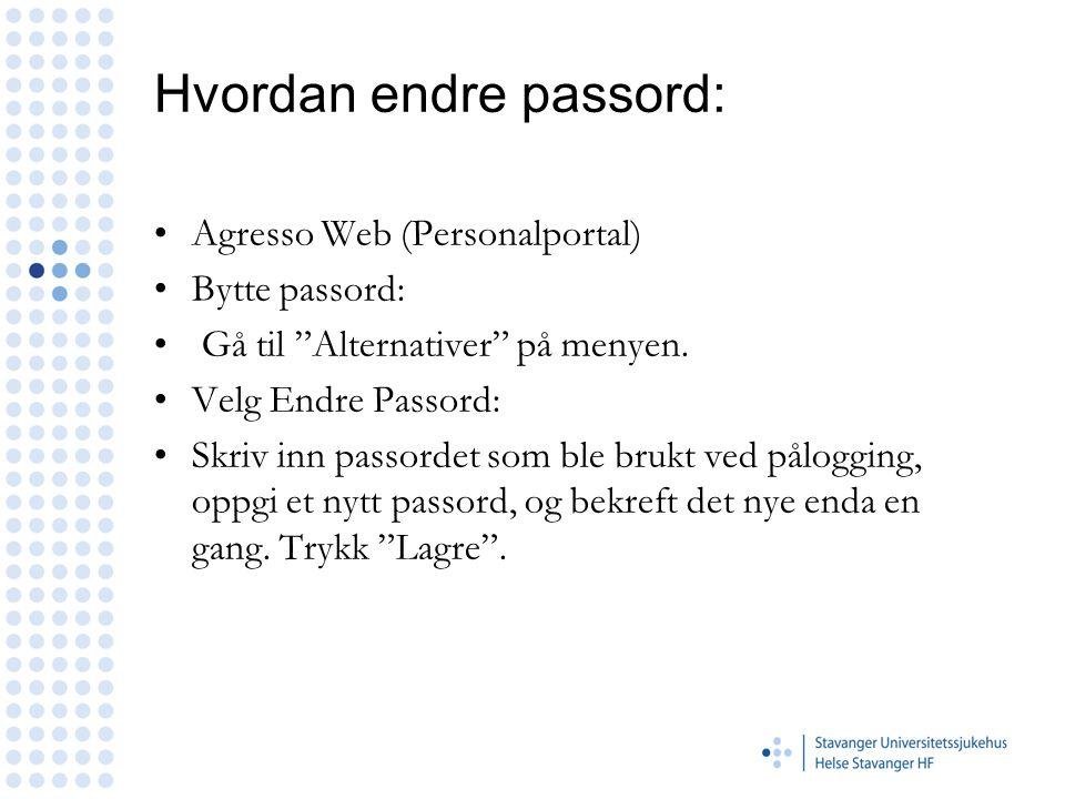 """Hvordan endre passord: Agresso Web (Personalportal) Bytte passord: Gå til """"Alternativer"""" på menyen. Velg Endre Passord: Skriv inn passordet som ble br"""