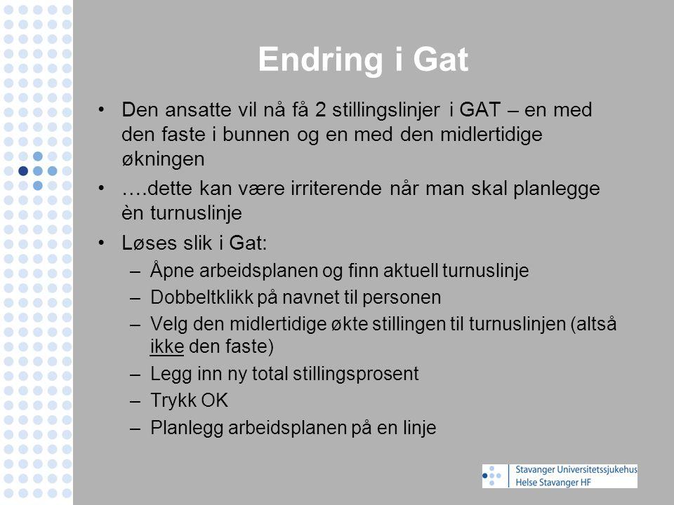 Endring i Gat Den ansatte vil nå få 2 stillingslinjer i GAT – en med den faste i bunnen og en med den midlertidige økningen ….dette kan være irriteren