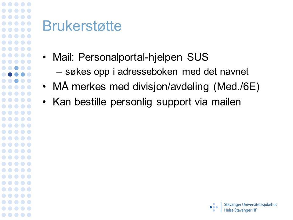 Brukerstøtte Mail: Personalportal-hjelpen SUS –søkes opp i adresseboken med det navnet MÅ merkes med divisjon/avdeling (Med./6E) Kan bestille personlig support via mailen