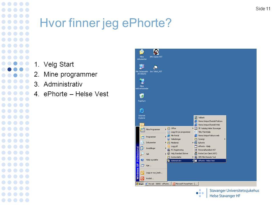 Hvor finner jeg ePhorte? 1.Velg Start 2.Mine programmer 3. Administrativ 4.ePhorte – Helse Vest Side 11
