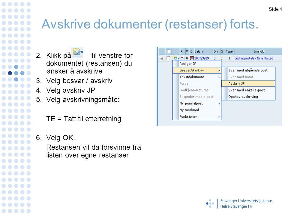Avskrive dokumenter (restanser) forts. 2.Klikk på til venstre for dokumentet (restansen) du ønsker å avskrive 3.Velg besvar / avskriv 4.Velg avskriv J