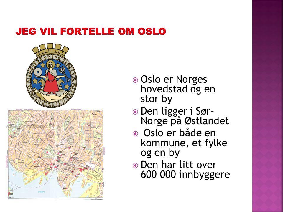  Oslo er Norges hovedstad og en stor by  Den ligger i Sør- Norge på Østlandet  Oslo er både en kommune, et fylke og en by  Den har litt over 600 000 innbyggere