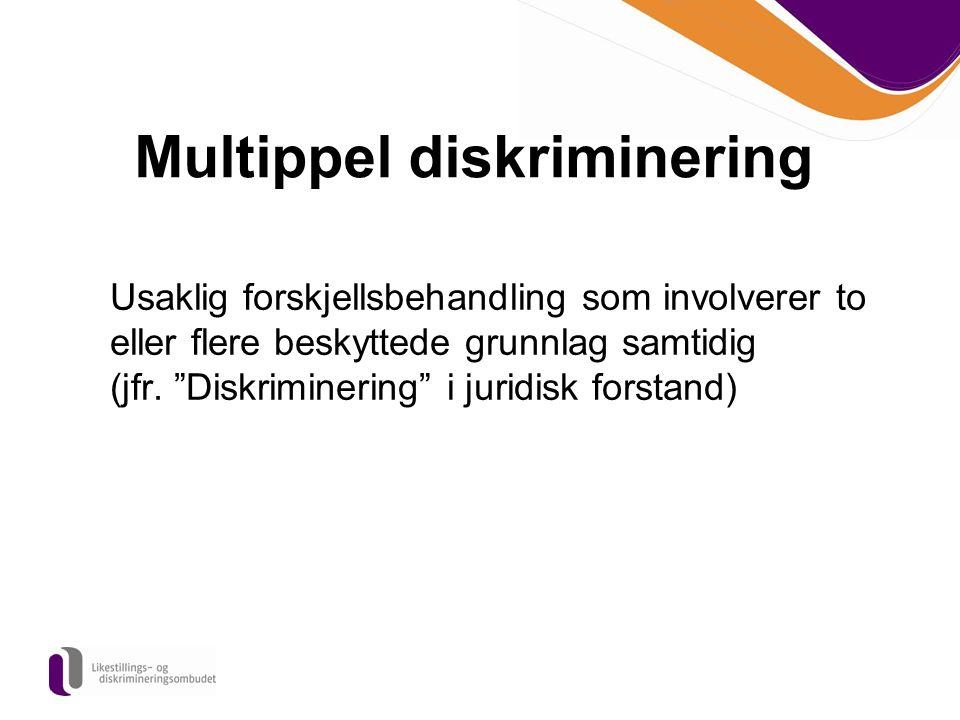 """Multippel diskriminering Usaklig forskjellsbehandling som involverer to eller flere beskyttede grunnlag samtidig (jfr. """"Diskriminering"""" i juridisk for"""