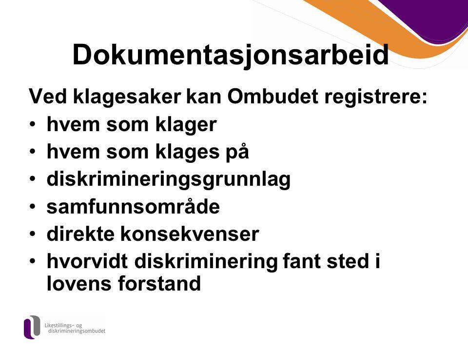 Dokumentasjonsarbeid Ved klagesaker kan Ombudet registrere: hvem som klager hvem som klages på diskrimineringsgrunnlag samfunnsområde direkte konsekve