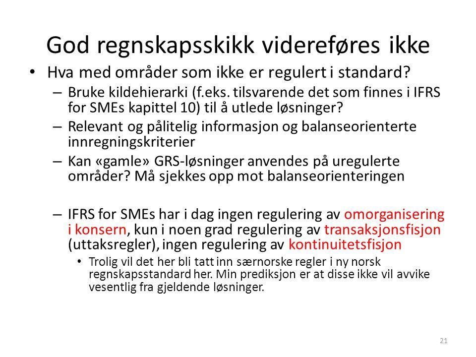 God regnskapsskikk videreføres ikke Hva med områder som ikke er regulert i standard.