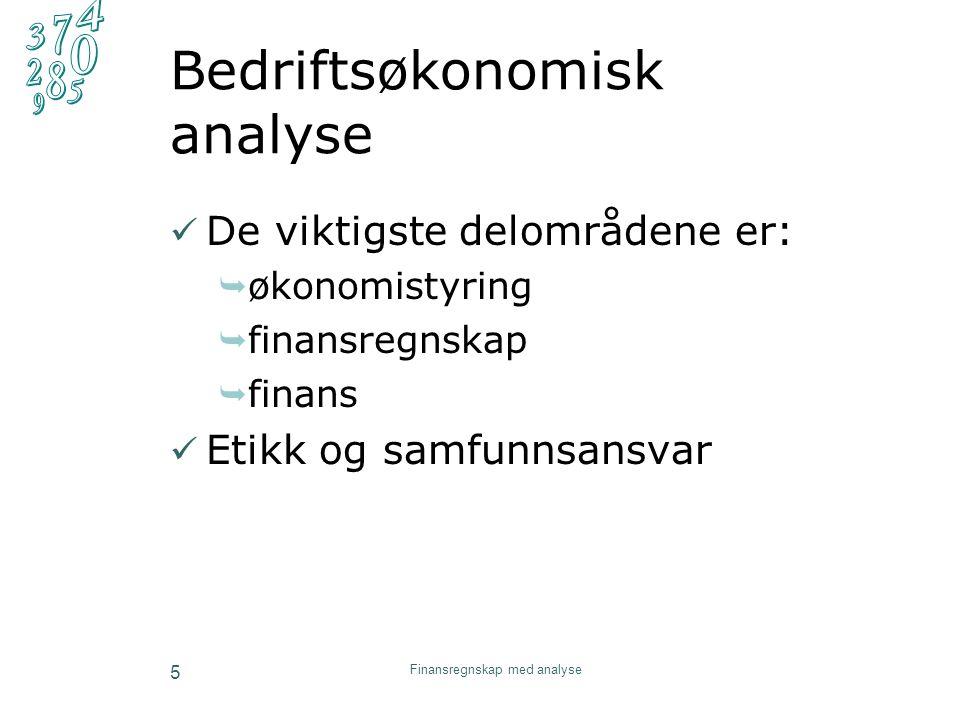 Bedriftsøkonomisk analyse De viktigste delområdene er:  økonomistyring  finansregnskap  finans Etikk og samfunnsansvar Finansregnskap med analyse 5