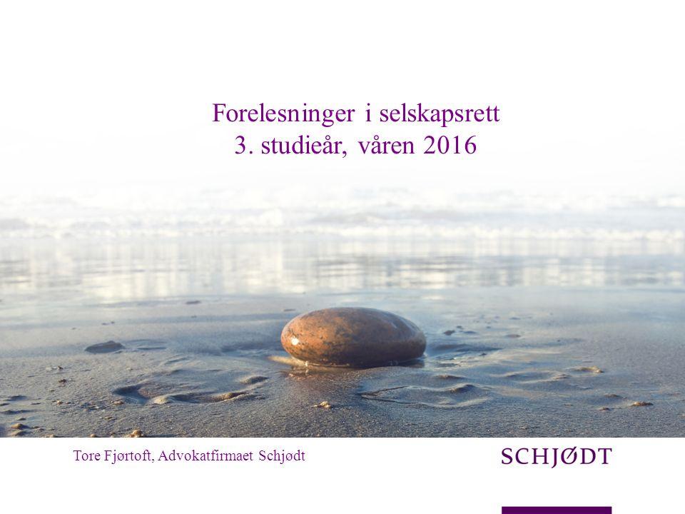 Tore Fjørtoft, Advokatfirmaet Schjødt Forelesninger i selskapsrett 3. studieår, våren 2016