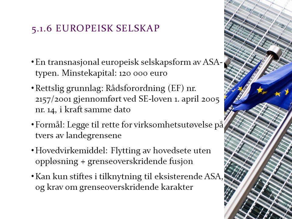 Advokatfirmaet Schjødt AS 5.1.6 EUROPEISK SELSKAP En transnasjonal europeisk selskapsform av ASA- typen. Minstekapital: 120 000 euro Rettslig grunnlag