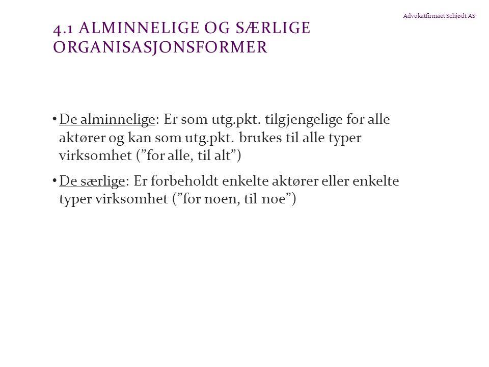 Advokatfirmaet Schjødt AS 4.1 ALMINNELIGE OG SÆRLIGE ORGANISASJONSFORMER De alminnelige: Er som utg.pkt. tilgjengelige for alle aktører og kan som utg