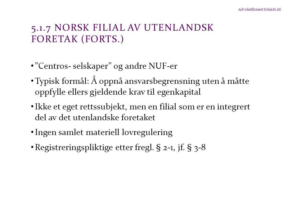 """Advokatfirmaet Schjødt AS 5.1.7 NORSK FILIAL AV UTENLANDSK FORETAK (FORTS.) """"Centros- selskaper"""" og andre NUF-er Typisk formål: Å oppnå ansvarsbegrens"""