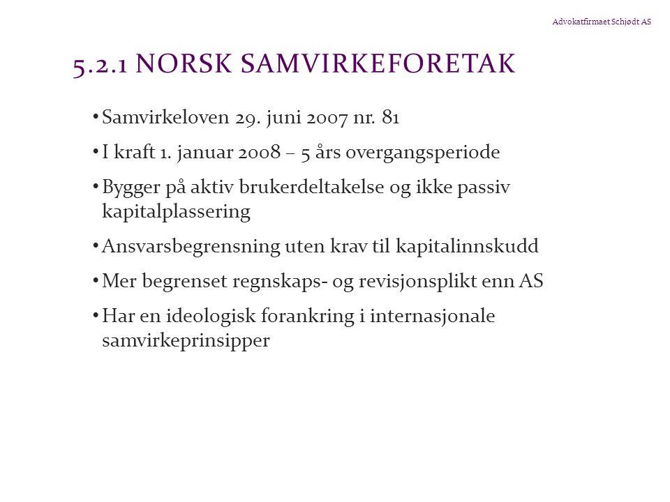 Advokatfirmaet Schjødt AS 5.2.1 NORSK SAMVIRKEFORETAK Samvirkeloven 29. juni 2007 nr. 81 I kraft 1. januar 2008 – 5 års overgangsperiode Bygger på akt