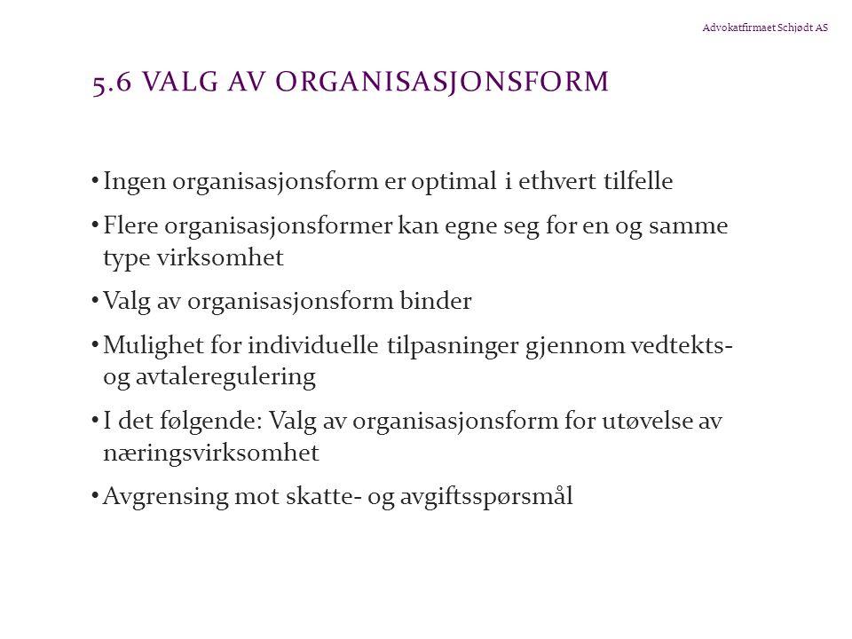 Advokatfirmaet Schjødt AS 5.6 VALG AV ORGANISASJONSFORM Ingen organisasjonsform er optimal i ethvert tilfelle Flere organisasjonsformer kan egne seg f